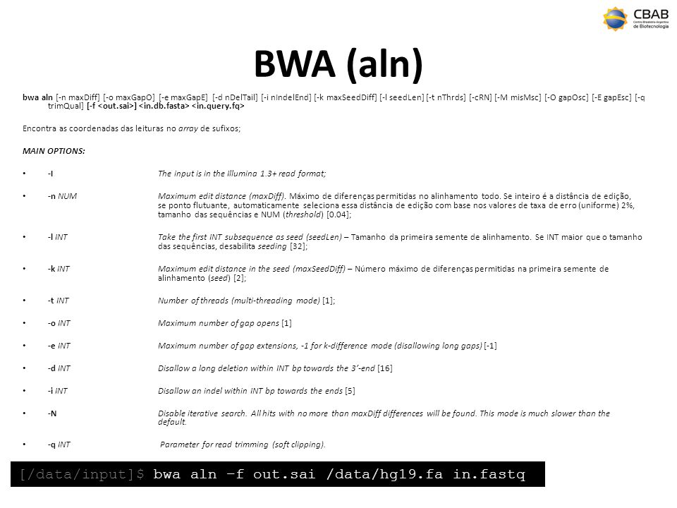 BWA (aln) [/data/input]$ bwa aln –f out.sai /data/hg19.fa in.fastq